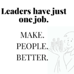 Hey Leaders! You Have Just One Job.